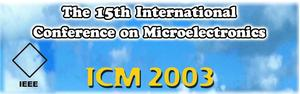 The 15th International Conference on Microelectronics (ICM03)